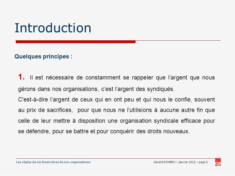 Les règles de vie financières de nos organisations Gérald ROMERO – janvier 2012 – page 2 Introduction 1. Il est nécessaire de constamment se rappeler