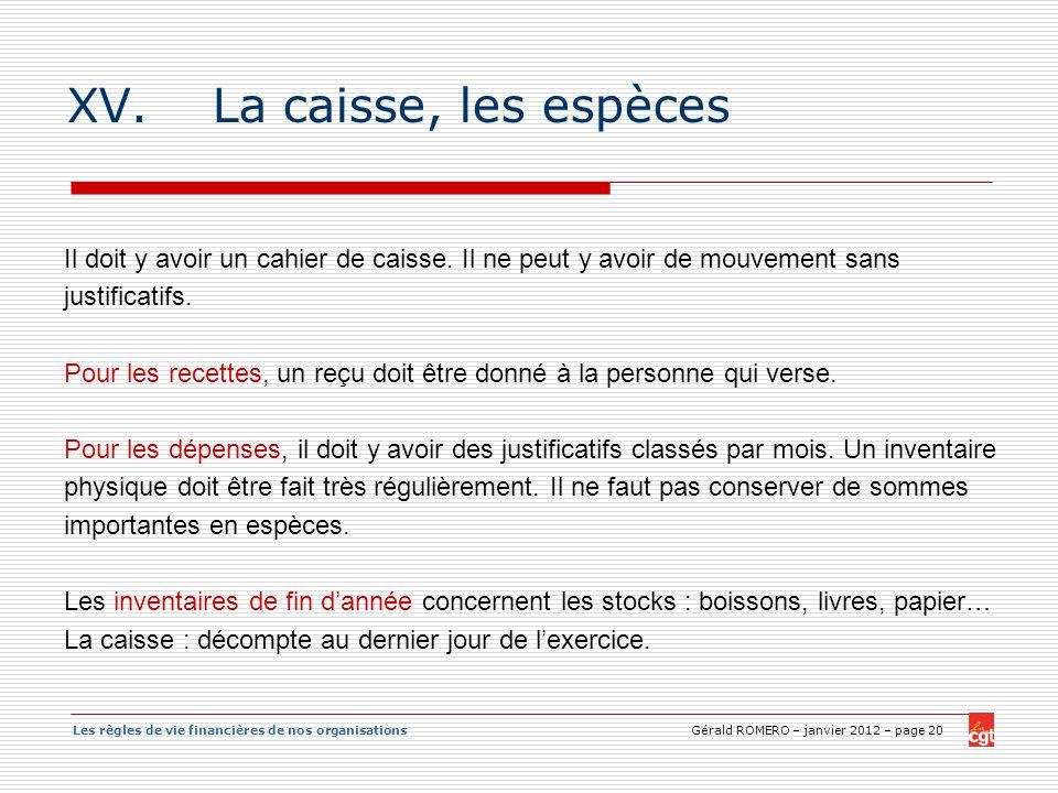 Les règles de vie financières de nos organisations Gérald ROMERO – janvier 2012 – page 20 XV.La caisse, les espèces Il doit y avoir un cahier de caiss