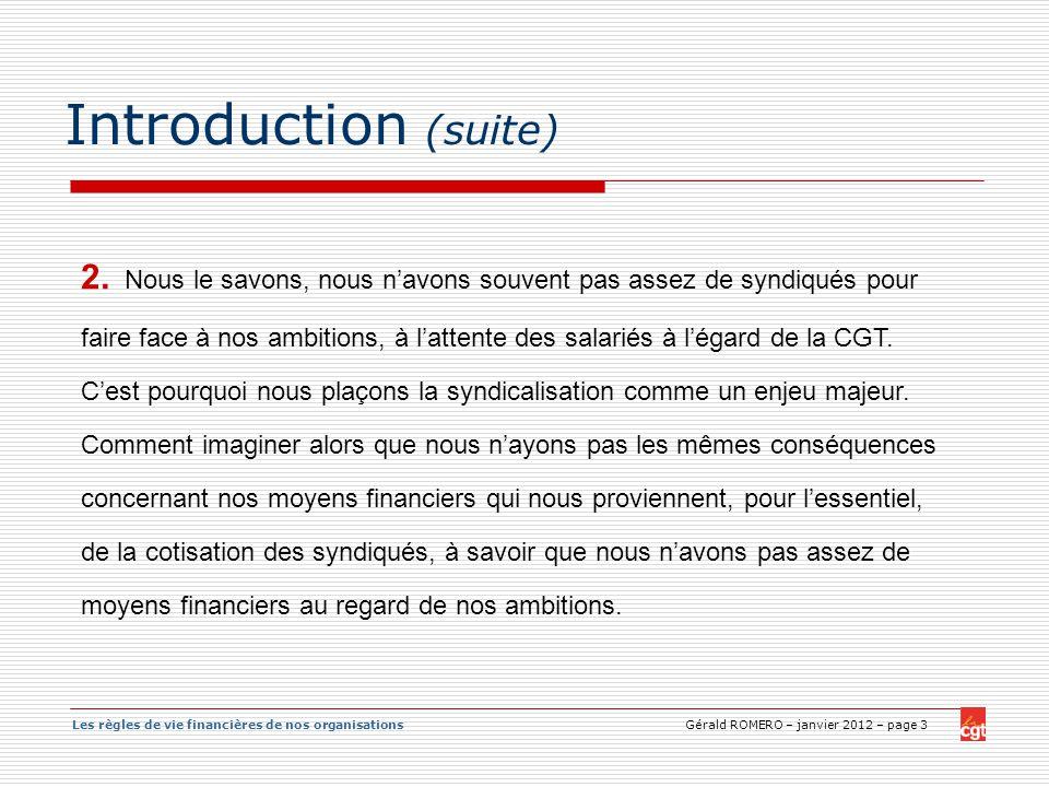 Les règles de vie financières de nos organisations Gérald ROMERO – janvier 2012 – page 3 Introduction (suite) 2. Nous le savons, nous navons souvent p