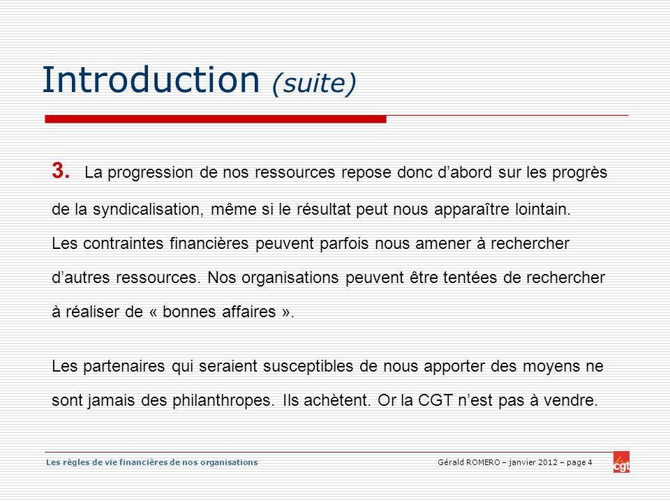 Les règles de vie financières de nos organisations Gérald ROMERO – janvier 2012 – page 4 Introduction (suite) 3. La progression de nos ressources repo