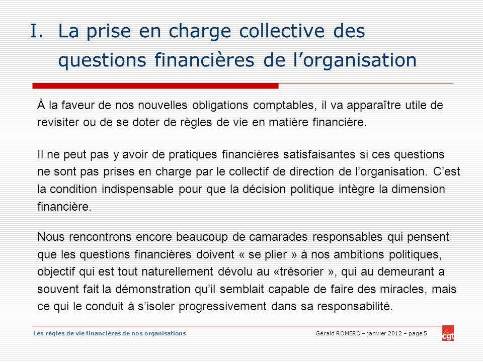 Les règles de vie financières de nos organisations Gérald ROMERO – janvier 2012 – page 5 I.La prise en charge collective des questions financières de