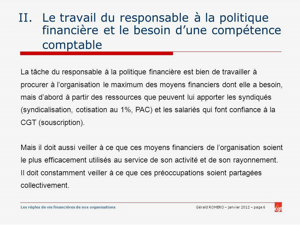 Les règles de vie financières de nos organisations Gérald ROMERO – janvier 2012 – page 6 II.Le travail du responsable à la politique financière et le