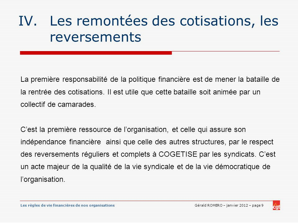 Les règles de vie financières de nos organisations Gérald ROMERO – janvier 2012 – page 9 IV.Les remontées des cotisations, les reversements La premièr