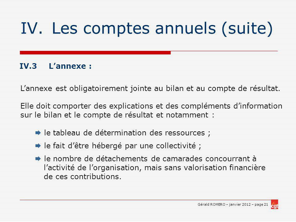 Gérald ROMERO – janvier 2012 – page 21 IV.Les comptes annuels (suite) IV.3 Lannexe : Lannexe est obligatoirement jointe au bilan et au compte de résultat.