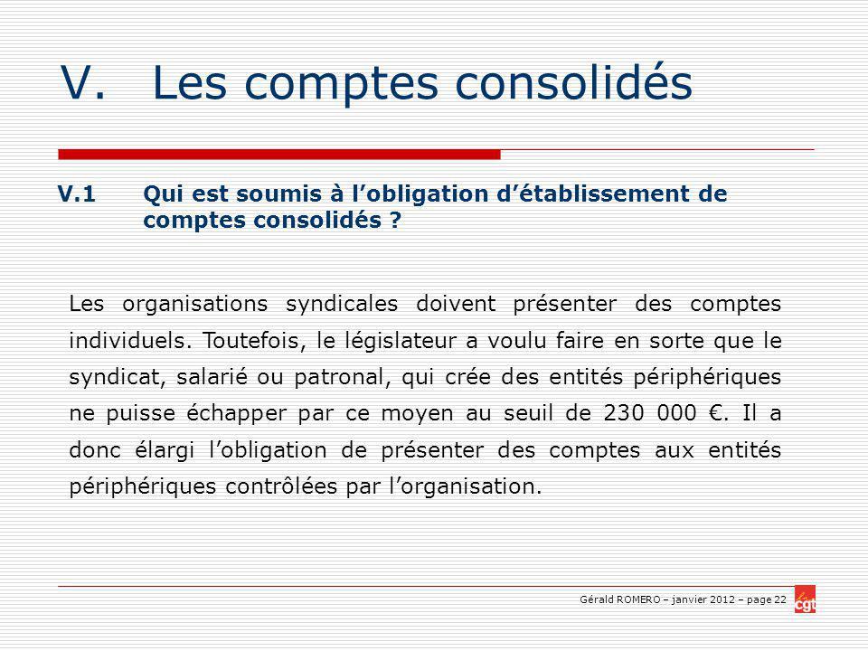 Gérald ROMERO – janvier 2012 – page 22 V.Les comptes consolidés V.1 Qui est soumis à lobligation détablissement de comptes consolidés .