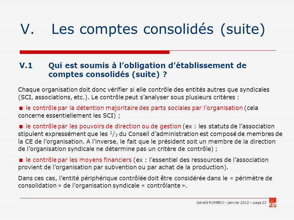 Gérald ROMERO – janvier 2012 – page 23 V.Les comptes consolidés (suite) V.1 Qui est soumis à lobligation détablissement de comptes consolidés (suite) .