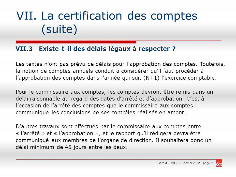 Gérald ROMERO – janvier 2012 – page 31 VII.La certification des comptes (suite) VII.3 Existe-t-il des délais légaux à respecter .