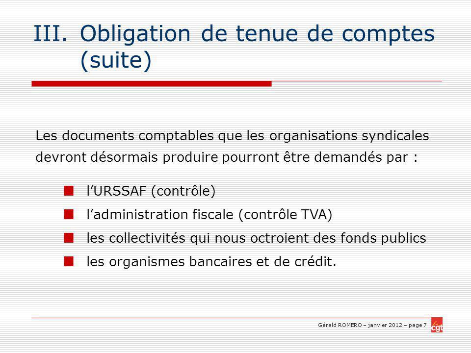 Gérald ROMERO – janvier 2012 – page 18 IV.Les comptes annuels (suite) IV.2 Le compte de résultat (suite) : 1) Seule la comptabilisation des cotisations ne suit pas la règle de la comptabilité dengagement.