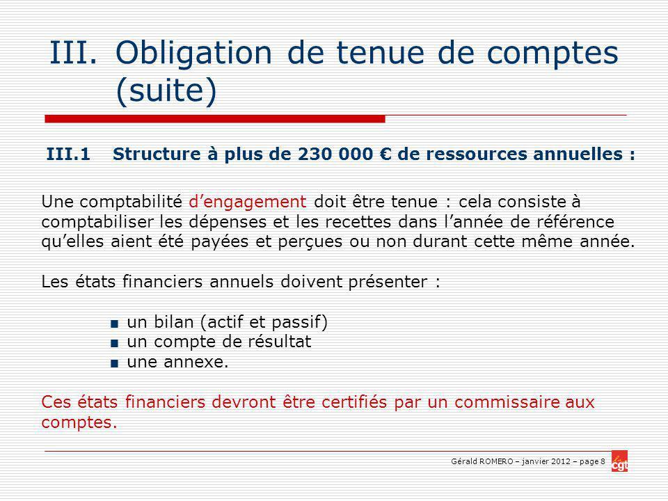 Gérald ROMERO – janvier 2012 – page 9 III.Obligation de tenue de comptes (suite) III.2 Structures recevant entre 230 000 et 2 000 de ressources annuelles : Une comptabilité simplifiée pourra être tenue.