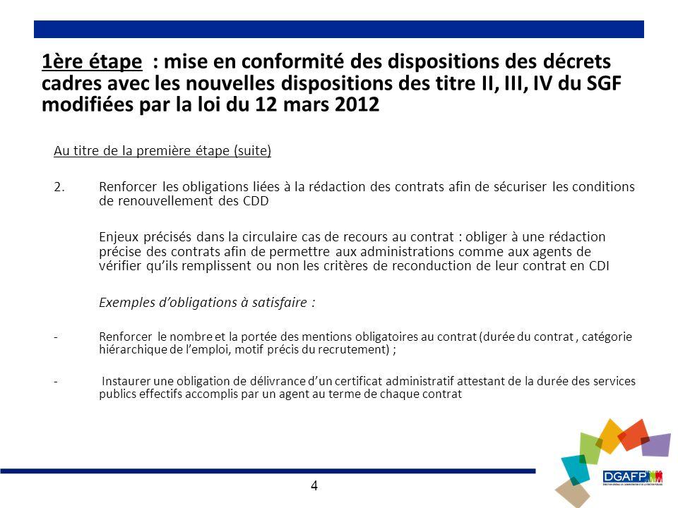 4 1ère étape : mise en conformité des dispositions des décrets cadres avec les nouvelles dispositions des titre II, III, IV du SGF modifiées par la loi du 12 mars 2012 Au titre de la première étape (suite) 2.
