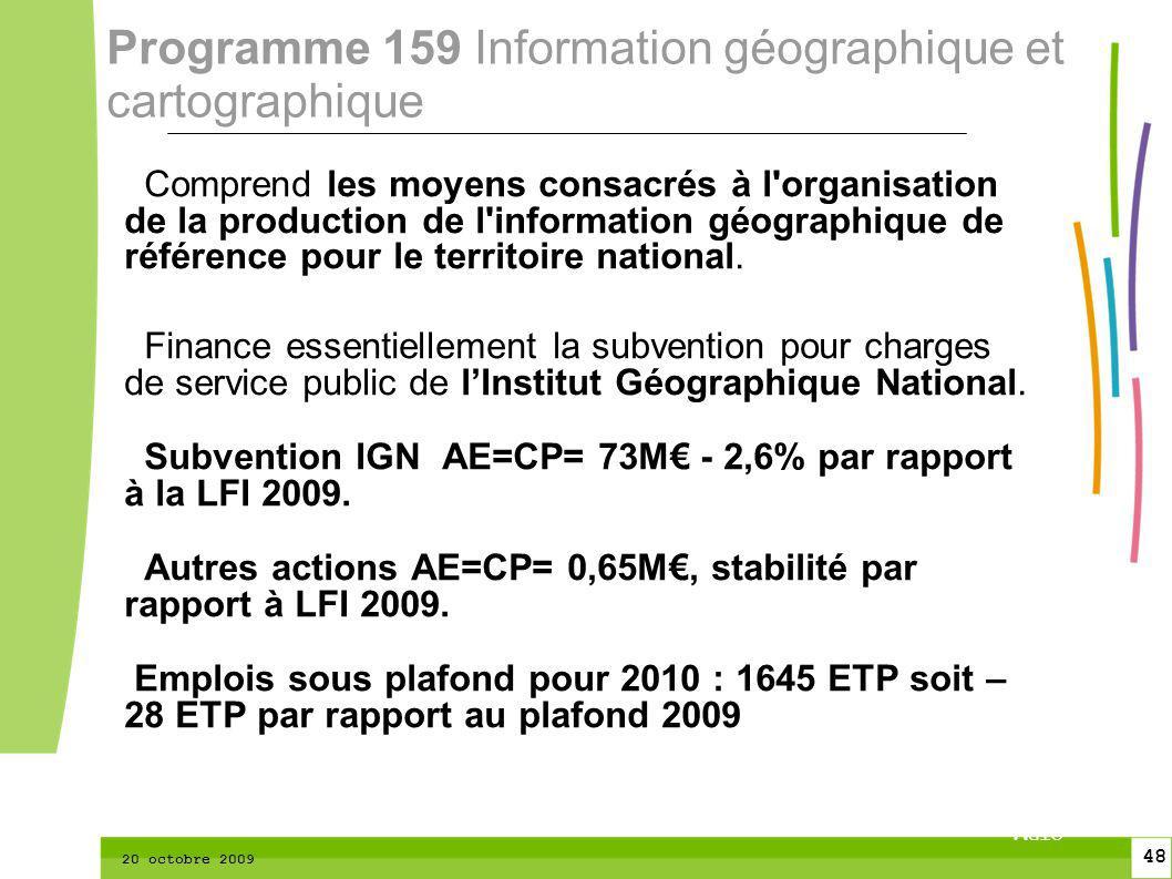 48 CTPM 2 48 CTPM 20 octobre 2009 Comprend les moyens consacrés à l organisation de la production de l information géographique de référence pour le territoire national.