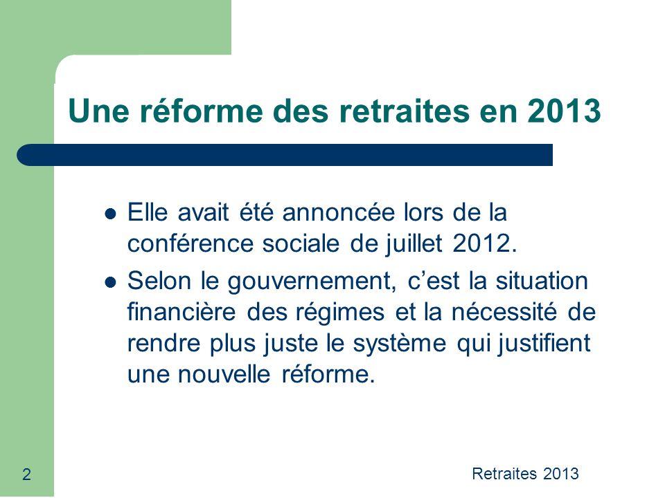 2 Une réforme des retraites en 2013 Elle avait été annoncée lors de la conférence sociale de juillet 2012. Selon le gouvernement, cest la situation fi