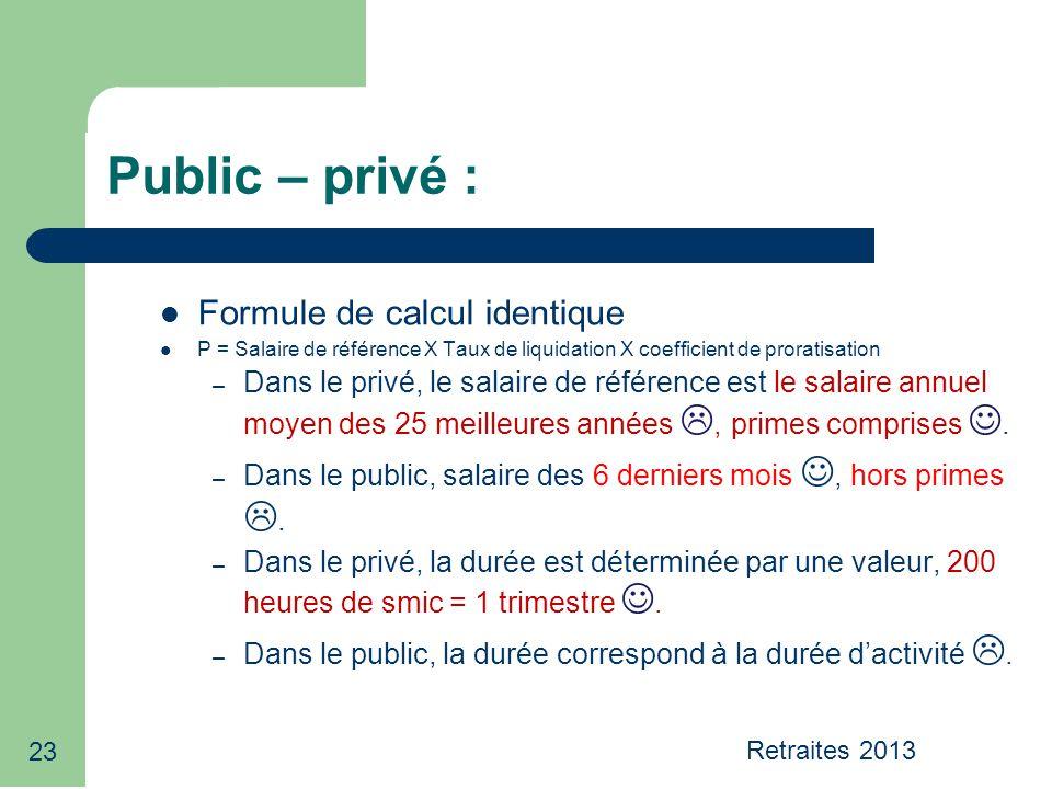 23 Public – privé : Formule de calcul identique P = Salaire de référence X Taux de liquidation X coefficient de proratisation – Dans le privé, le sala