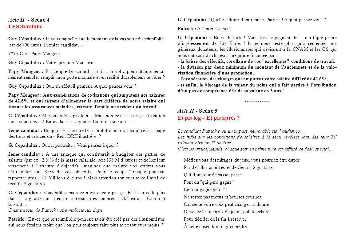 Acte II - Scène 4 Le Schmilblic Guy Cépadulux : Je vous rappelle que le montant de la cagnotte du schmilblic est de 700 euros. Premier candidat… ??? :