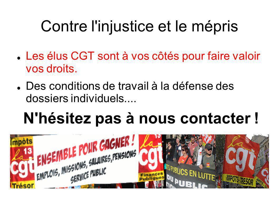 Contre l'injustice et le mépris Les élus CGT sont à vos côtés pour faire valoir vos droits. Des conditions de travail à la défense des dossiers indivi