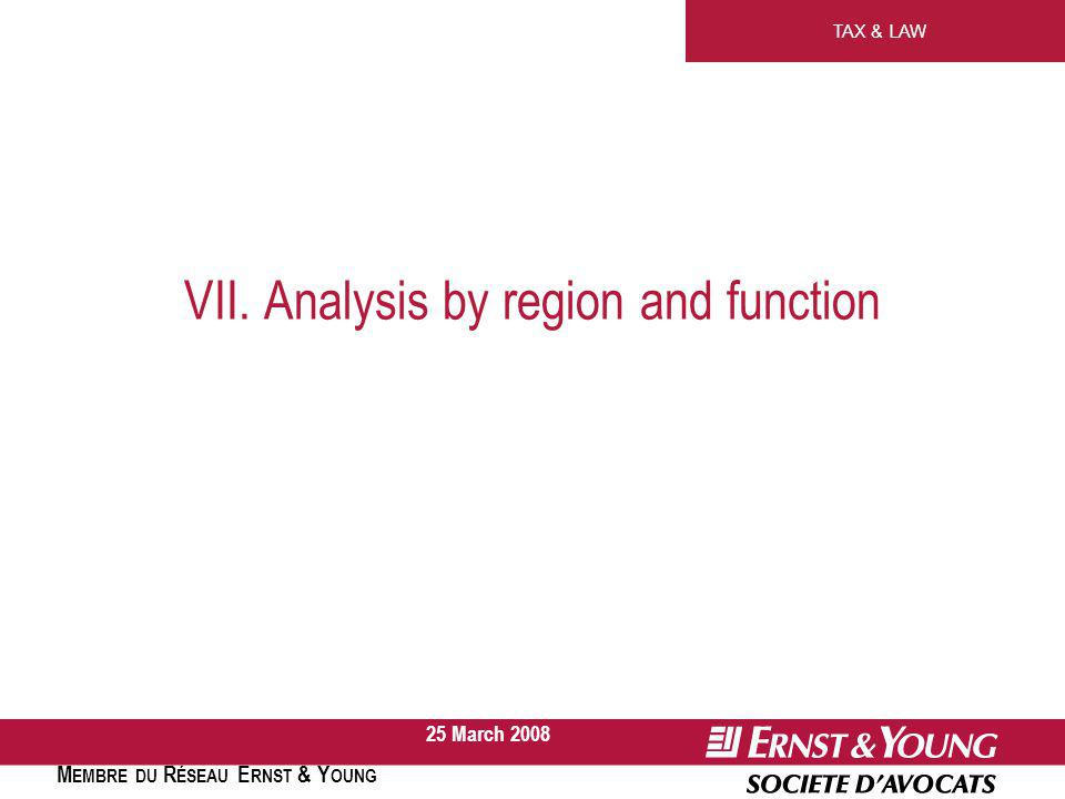 TAX & LAW M EMBRE DU R ÉSEAU E RNST & Y OUNG 25 March 2008 VII. Analysis by region and function