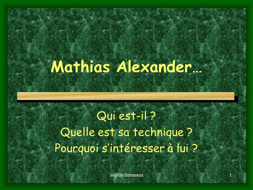 sophie linsmaux1 Mathias Alexander… Qui est-il .Quelle est sa technique .