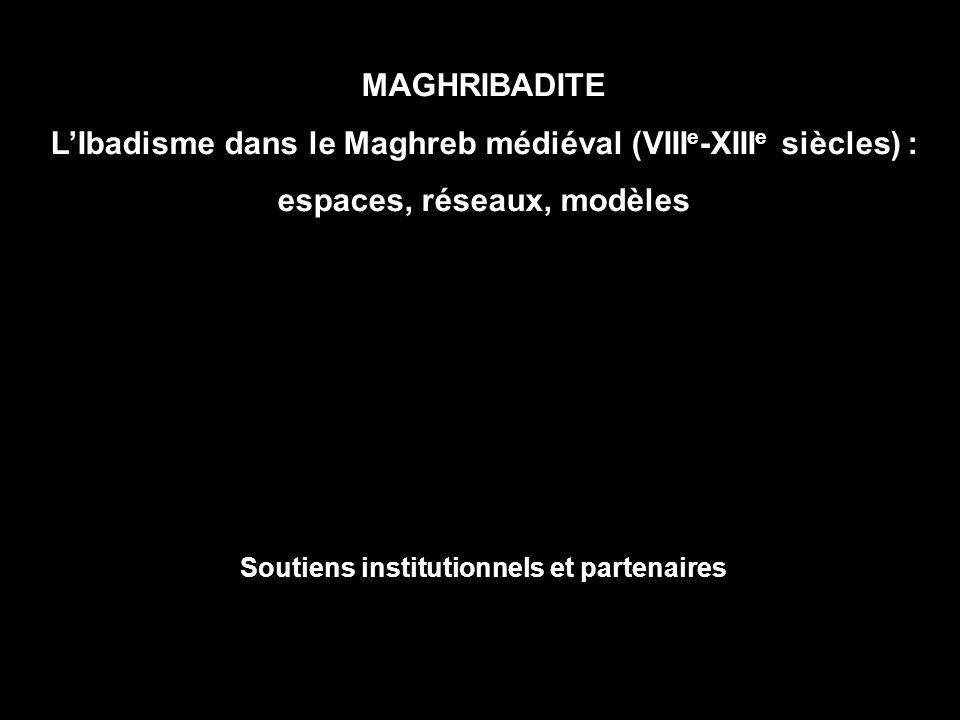 MAGHRIBADITE LIbadisme dans le Maghreb médiéval (VIII e -XIII e siècles) : espaces, réseaux, modèles Soutiens institutionnels et partenaires