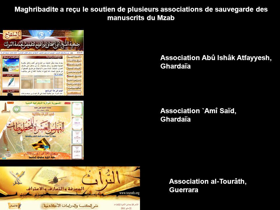 Maghribadite a reçu le soutien de plusieurs associations de sauvegarde des manuscrits du Mzab Association Abû Ishâk Atfayyesh, Ghardaïa Association `Amî Saïd, Ghardaïa Association al-Tourâth, Guerrara