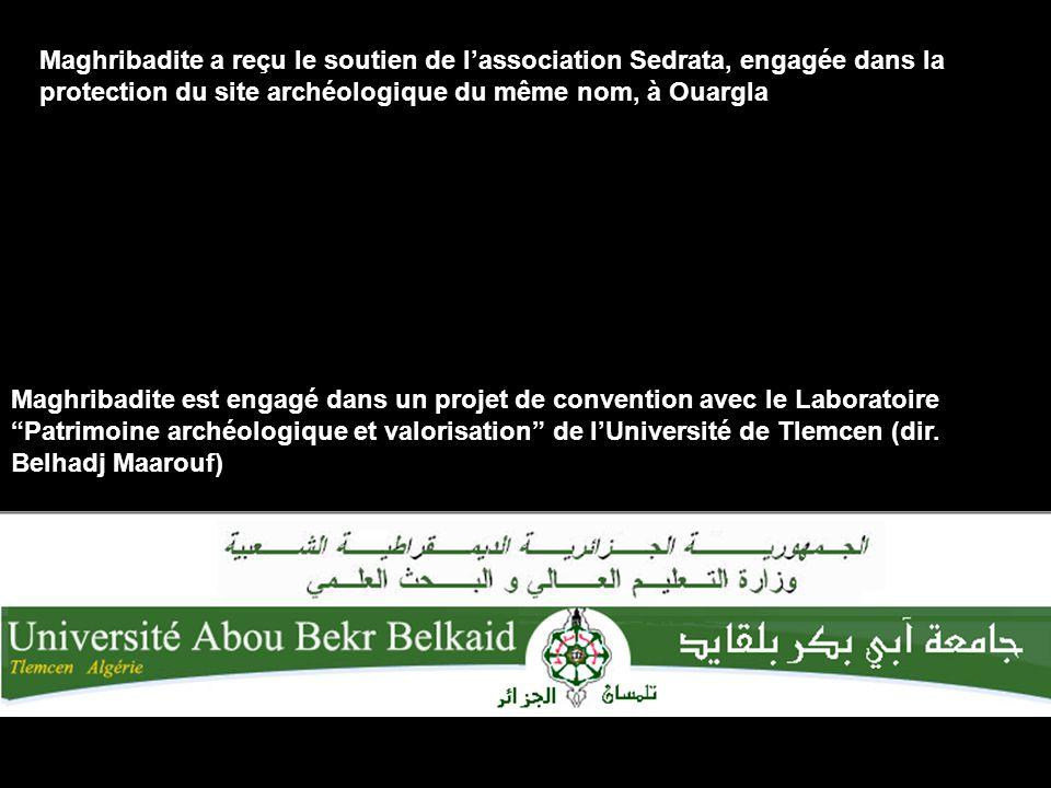Maghribadite est engagé dans un projet de convention avec le Laboratoire Patrimoine archéologique et valorisation de lUniversité de Tlemcen (dir.