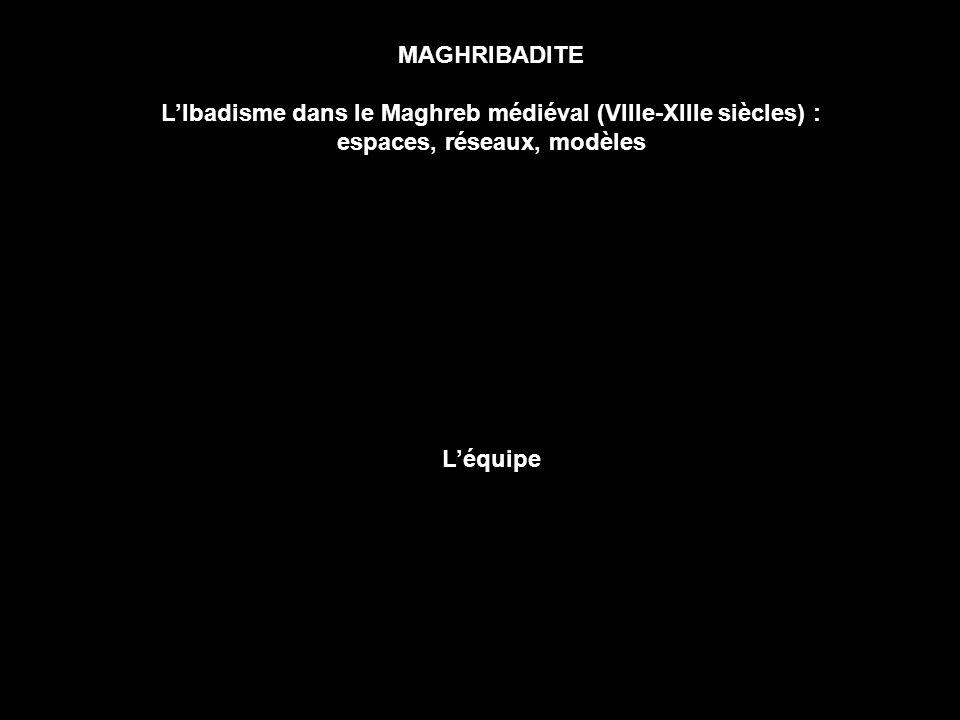 MAGHRIBADITE LIbadisme dans le Maghreb médiéval (VIIIe-XIIIe siècles) : espaces, réseaux, modèles Léquipe
