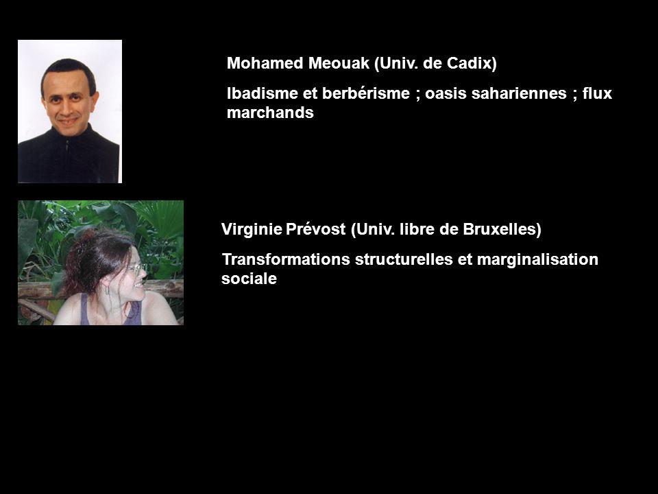 Virginie Prévost (Univ. libre de Bruxelles) Transformations structurelles et marginalisation sociale Mohamed Meouak (Univ. de Cadix) Ibadisme et berbé