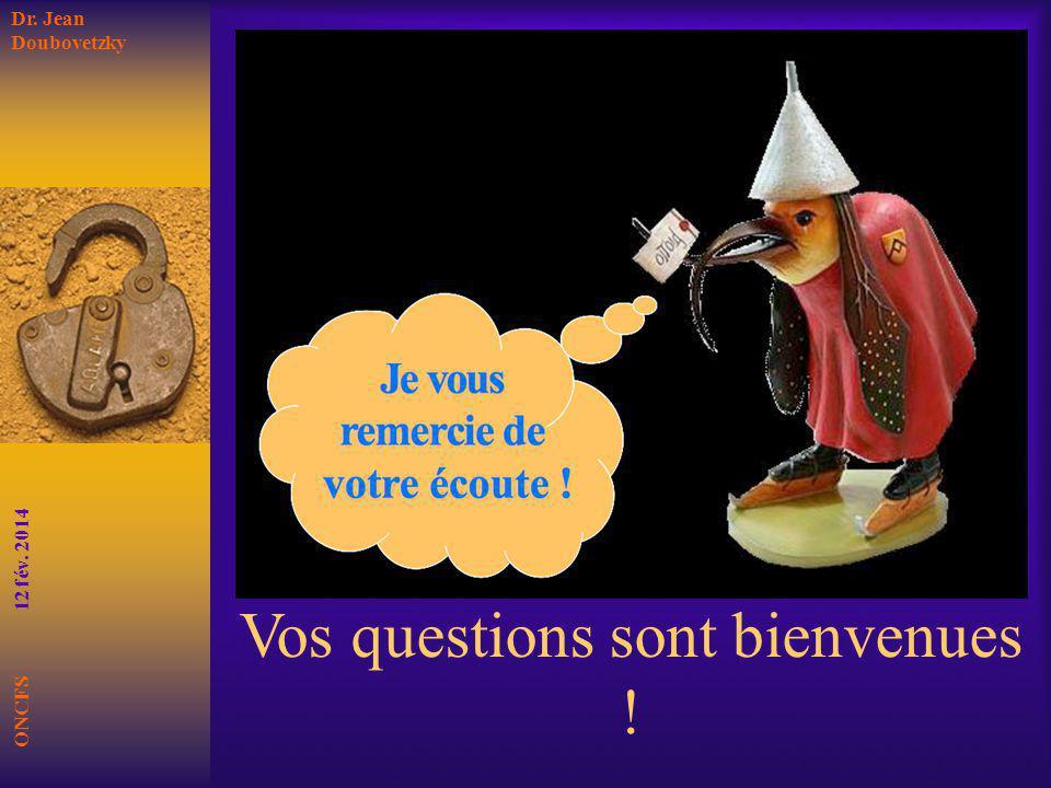 ONCFS 12 fév. 2014 Dr. Jean Doubovetzky Vos questions sont bienvenues !
