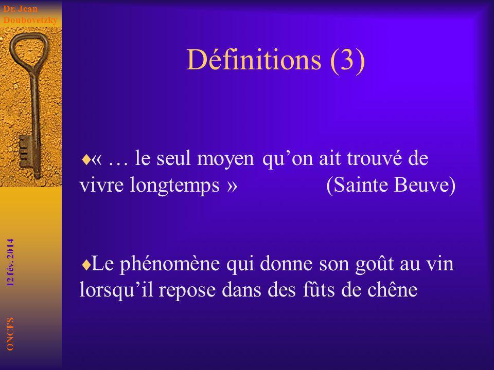 Définitions (3) « … le seul moyen quon ait trouvé de vivre longtemps » (Sainte Beuve) Le phénomène qui donne son goût au vin lorsquil repose dans des