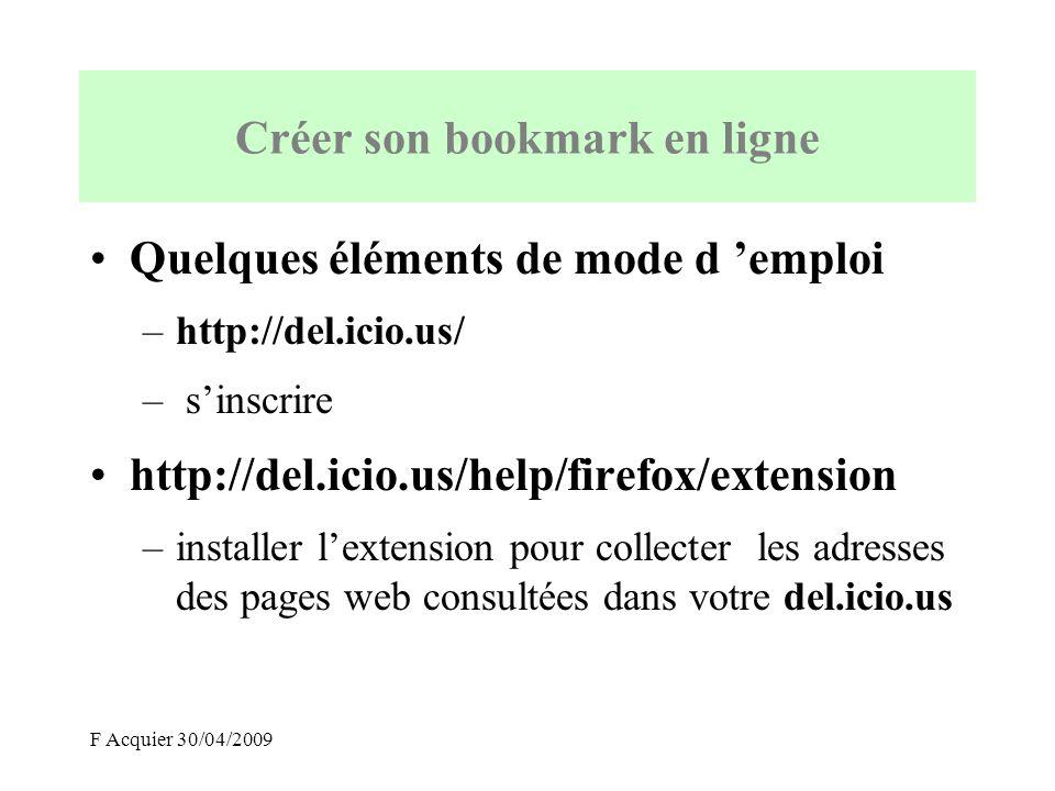 F Acquier 30/04/2009 Créer son bookmark Ces deux icônes apparaissent alors dans la barre d outil du navigateur firefox Accéder à votre del.ico.us Collecter ladresse et mettre un mot clé