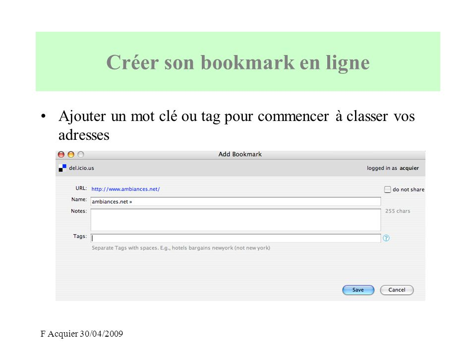 F Acquier 30/04/2009 Ajouter un mot clé ou tag pour commencer à classer vos adresses Créer son bookmark en ligne