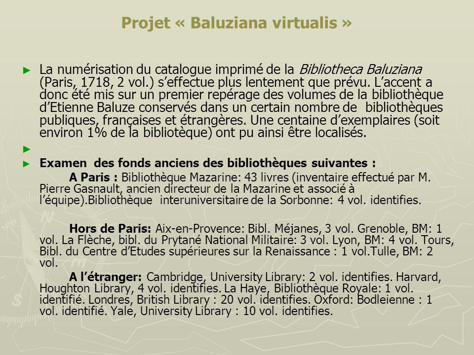 Projet « Baluziana virtualis » La numérisation du catalogue imprimé de la Bibliotheca Baluziana (Paris, 1718, 2 vol.) seffectue plus lentement que pré