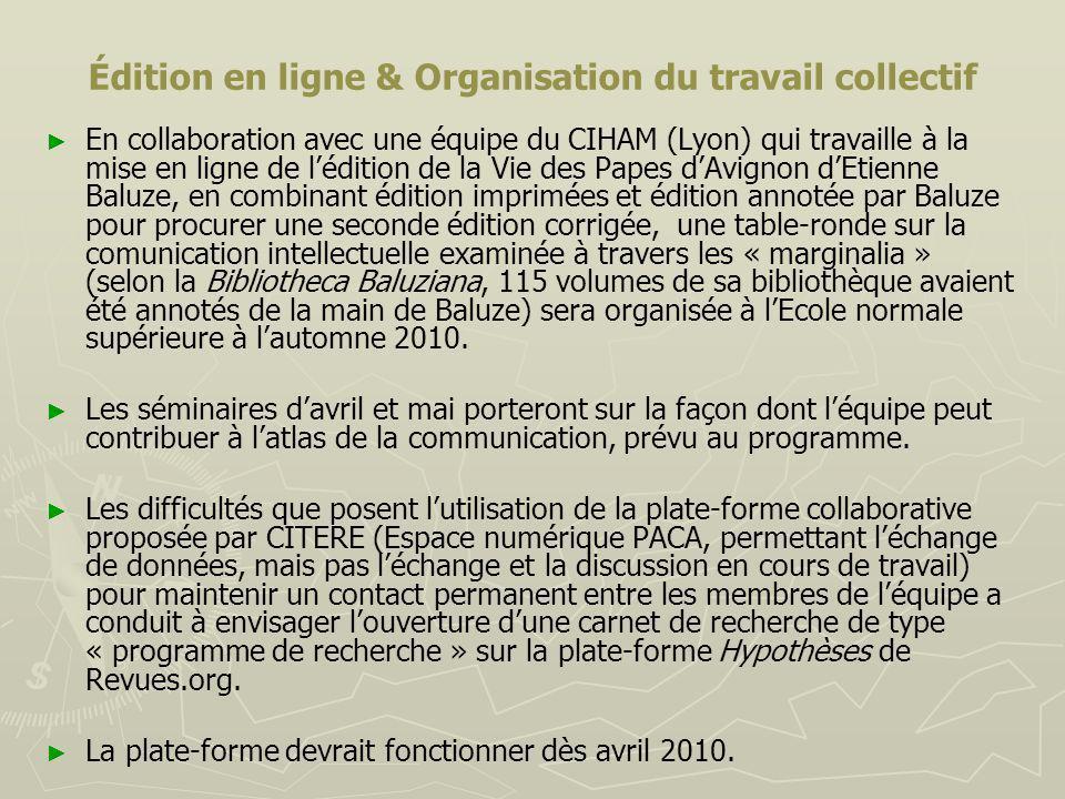 Édition en ligne & Organisation du travail collectif En collaboration avec une équipe du CIHAM (Lyon) qui travaille à la mise en ligne de lédition de