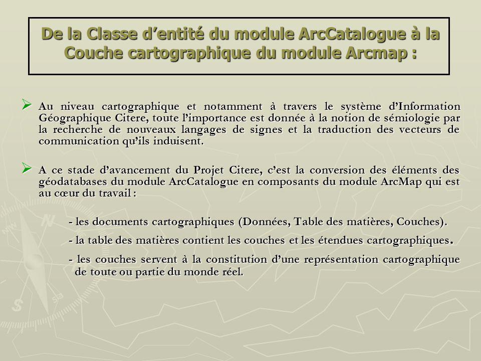 De la Classe dentité du module ArcCatalogue à la Couche cartographique du module Arcmap : Au niveau cartographique et notamment à travers le système d