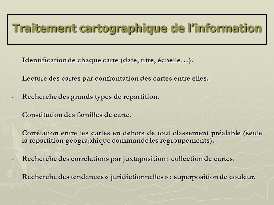 Traitement cartographique de linformation - Identification de chaque carte (date, titre, échelle…). - Lecture des cartes par confrontation des cartes