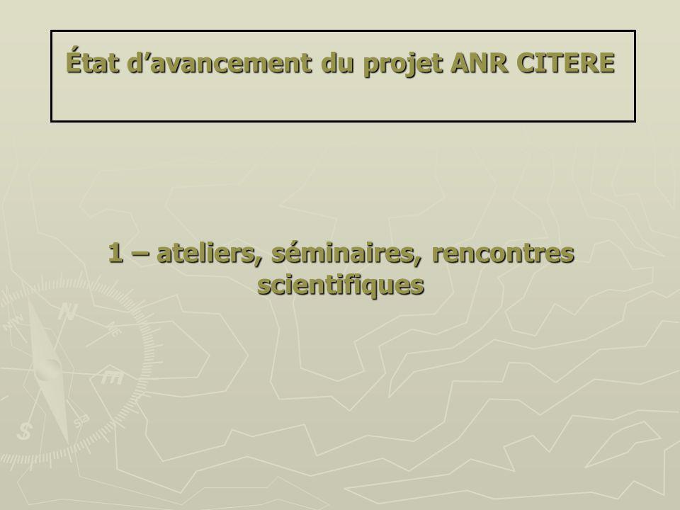 État davancement du projet ANR CITERE 1 – ateliers, séminaires, rencontres scientifiques