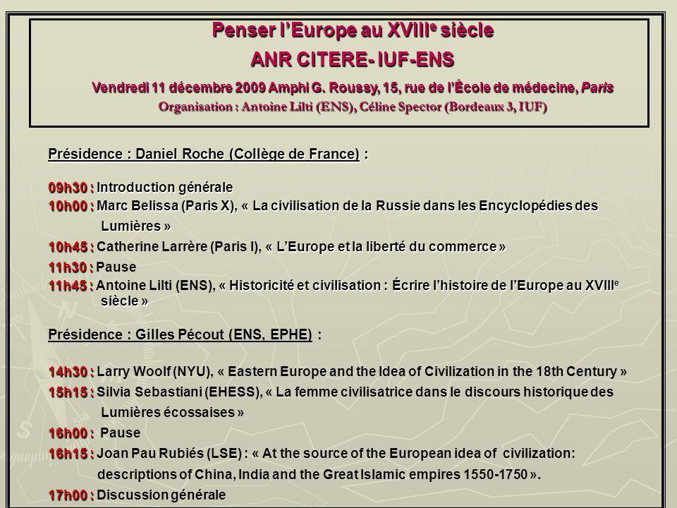 Penser lEurope au XVIII e siècle ANR CITERE- IUF-ENS Vendredi 11 décembre 2009 Amphi G. Roussy, 15, rue de lÉcole de médecine, Paris Organisation : An