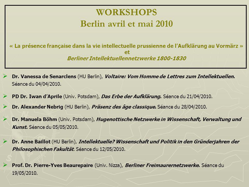 WORKSHOPS Berlin avril et mai 2010 « La présence française dans la vie intellectuelle prussienne de lAufklärung au Vormärz » et Berliner Intellektuell