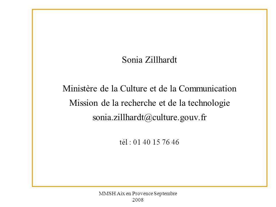 MMSH Aix en Provence Septembre 2008 Sonia Zillhardt Ministère de la Culture et de la Communication Mission de la recherche et de la technologie sonia.zillhardt@culture.gouv.fr tél : 01 40 15 76 46