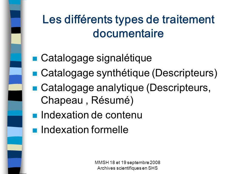 MMSH 18 et 19 septembre 2008 Archives scientifiques en SHS Les différents types de traitement documentaire n Catalogage signalétique n Catalogage synt