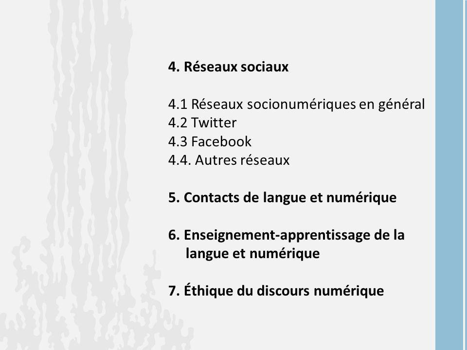 4. Réseaux sociaux 4.1 Réseaux socionumériques en général 4.2 Twitter 4.3 Facebook 4.4. Autres réseaux 5. Contacts de langue et numérique 6. Enseignem
