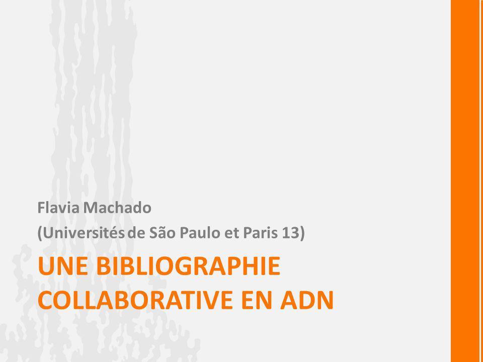 UNE BIBLIOGRAPHIE COLLABORATIVE EN ADN Flavia Machado (Universités de São Paulo et Paris 13)
