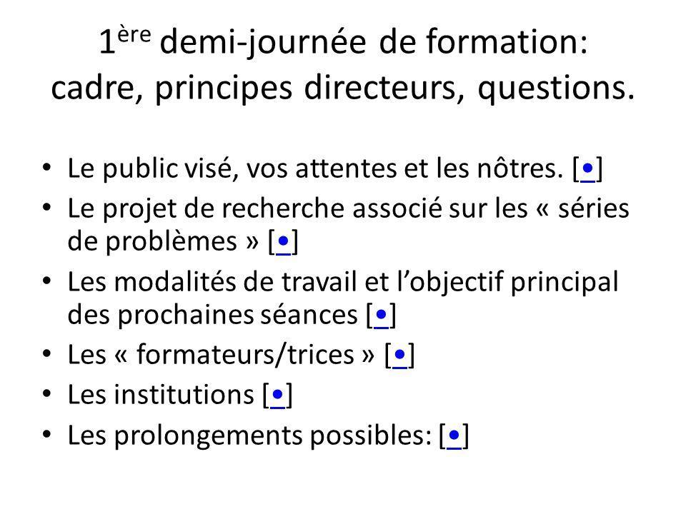 1 ère demi-journée de formation: cadre, principes directeurs, questions. Le public visé, vos attentes et les nôtres. [] Le projet de recherche associé
