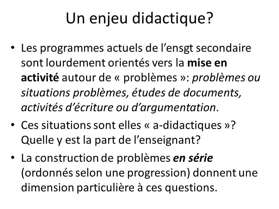 Un enjeu didactique? Les programmes actuels de lensgt secondaire sont lourdement orientés vers la mise en activité autour de « problèmes »: problèmes