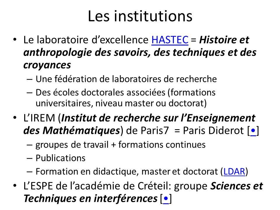 Les institutions Le laboratoire dexcellence HASTEC = Histoire et anthropologie des savoirs, des techniques et des croyancesHASTEC – Une fédération de