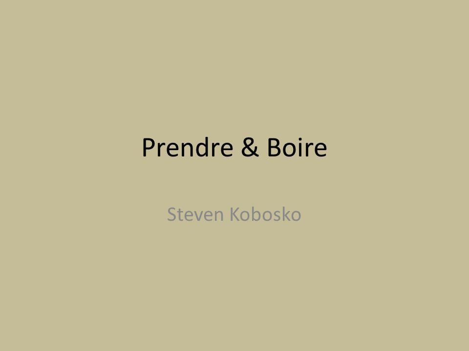 Prendre & Boire Steven Kobosko