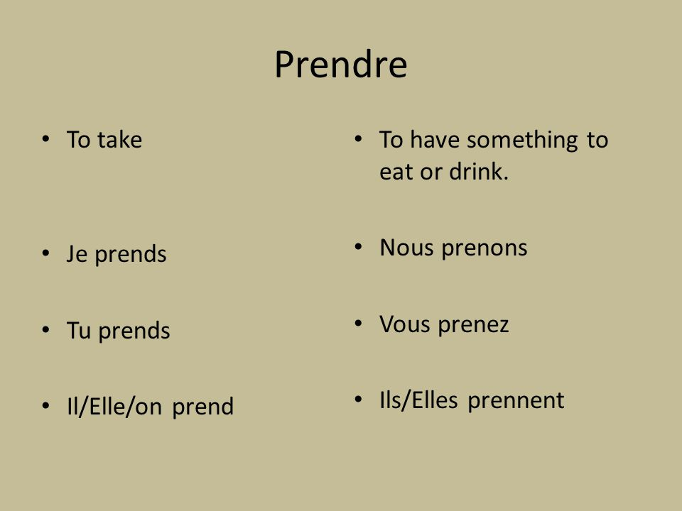 Exemples Verbs conjugated like prendre are apprendre (to learn), comprendre (to understand), surprendre (to surprise).