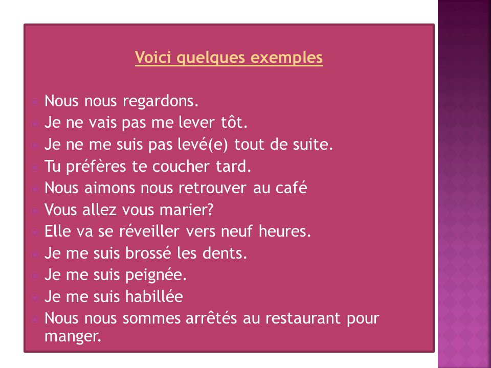 Saimer – to like each other Se détester – to hate each other Se disputer – to argue Sembrasser – to kiss or embrace each other Sentendre (bien/mal) – to get along (well/badly) Se fiancer – to get engaged Se marier – to get married Se quitter – to leave each other Se réconcilier – to make up Se regarder – to see each other Se recontrer – to meet (for the first time), to run into each other (by chance) Se retrouver – to meet (by design) Se téléphoner – to telephone each other Saimer – to like each other Se détester – to hate each other Se disputer – to argue Sembrasser – to kiss or embrace each other Sentendre (bien/mal) – to get along (well/badly) Se fiancer – to get engaged Se marier – to get married Se quitter – to leave each other Se réconcilier – to make up Se regarder – to see each other Se recontrer – to meet (for the first time), to run into each other (by chance) Se retrouver – to meet (by design) Se téléphoner – to telephone each other