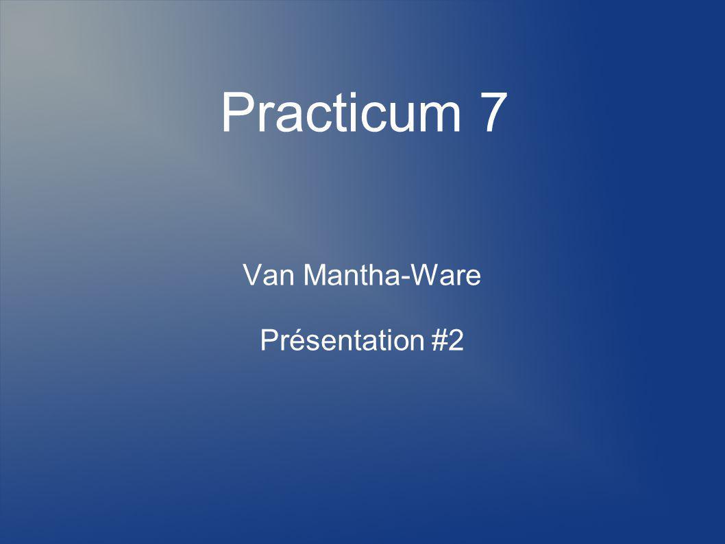 Practicum 7 Van Mantha-Ware Présentation #2