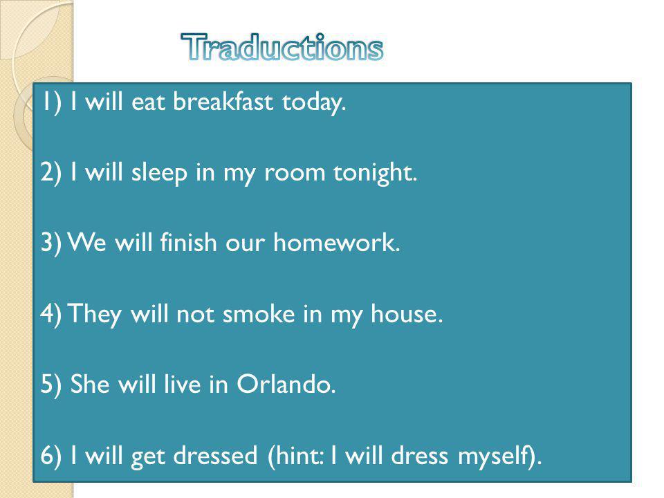 1) I will eat breakfast today.2) I will sleep in my room tonight.