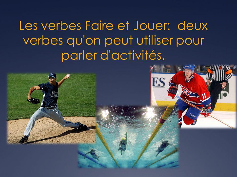 Les verbes Faire et Jouer: deux verbes qu'on peut utiliser pour parler d'activités.
